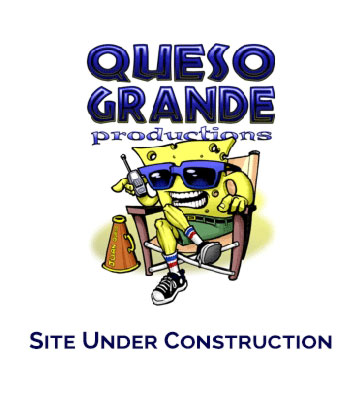 Queso Grande Productions | Site Under Construction